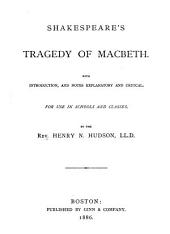 Shakespeare's Tragedy of Macbeth: With Introduction, and Notes Explanatory and Critical, for Use in Schools and Classes
