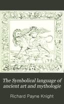 The Symbolical Language of Ancient Art and Mythologie