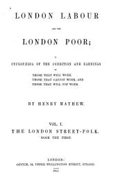 London Labour and the London Poor: A Cyclopaedia of the Condition and Earnings of Those that Will Work, Those that Cannot Work, and Those that Will Not Work, Volume 1