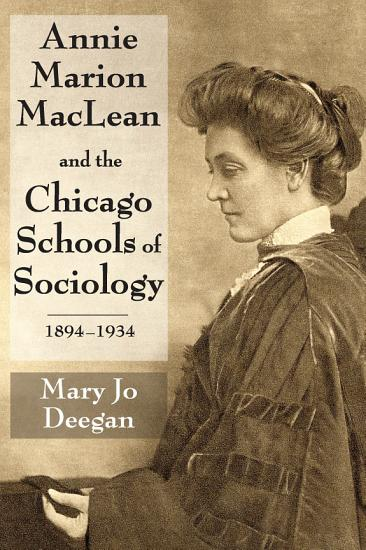 Annie Marion MacLean and the Chicago Schools of Sociology  1894 1934 PDF