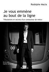 Je vous emmène au bout de la ligne: Tribulations d'un conducteur de métro - Essais - documents