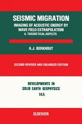 Seismic Migration: Imaging of Acoustic Energy by Wave Field Extrapolation..: Imaging of Acoustic Energy by Wave Field Extrapolation, Edition 2