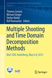 Multiple Shooting and Time Domain Decomposition Methods: MuS-TDD, Heidelberg, May 6-8, 2013