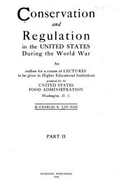 Conservation and Regulation in the United States During the World War: An Outline for a Course of Lectures to be Given in Higher Educational Institutions, Part 2