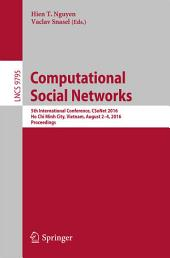 Computational Social Networks: 5th International Conference, CSoNet 2016, Ho Chi Minh City, Vietnam, August 2-4, 2016, Proceedings