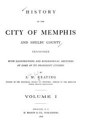History of the City of Memphis and Shelby County, Tennessee: With Illustrations and Biographical Sketches of Some of Its Prominent Citizens, Volume 1