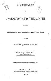 A vindication of secession and the South: from the strictures of Rev. R. J. Breckinridge ... in the Danville Quarterly Review