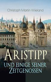 """Aristipp und einige seiner Zeitgenossen (Vollständige Ausgabe): Politisch-philosophischer Roman: Eine Geschichte """"aus dem antiken Griechenland"""""""