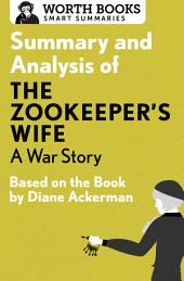 Summary and Analysis of The Zookeeper's Wife: A War Story: Based on the Book by Diane Ackerman