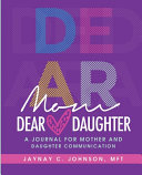 Dear Mom  Dear Daughter  A Journal for Mother and Daughter Commuincation PDF