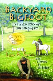 Backyard Bigfoot: The True Story of Stick Signs, UFOs, and the Sasquatch