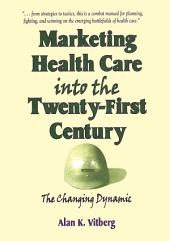 Marketing Health Care Into the Twenty-First Century: The Changing Dynamic