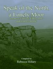 Speak of the North, a Lonely Moor: Poems of Charlotte, Emily, Anne and Branwell Brontë