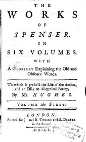 The Works Of Spenser: In Six Volumes. Volume the First