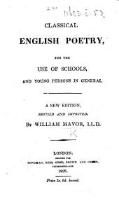 Classical English Poetry, for the use of schools, and young persons in general. A new edition, revised and improved