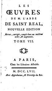 Les oeuvres de M. l'Abbé de Saint-Réal: Volume7