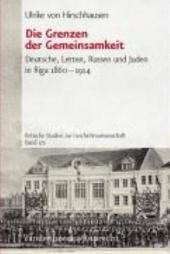 Die Grenzen der Gemeinsamkeit: Deutsche, Letten, Russen und Juden in Riga 1860-1914