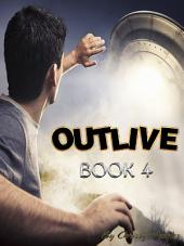 Outlive - Book 4 (A Fantasy, Young Adult, Science Fiction Adventure)
