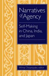 Narratives of Agency: Self-Making in China, India, and Japan