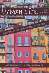 Urban Life: Readings in the Anthropology of the City, Sixth Edition