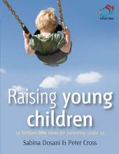 Raising young children: 52 brilliant ideas for parenting under 5s