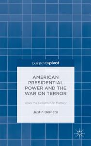American Presidential Power and the War on Terror  Does the Constitution Matter  PDF