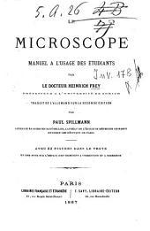 Le Microscope: manuel a l'usage des etudiants par le docteur Heinrich Frey ; traduit de l'allemand sur la 2. ed. par Paul Spillmann
