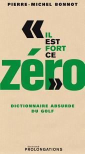 Il est fort ce zéro: Dictionnaire absurde du golf