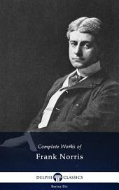 Delphi Complete Works of Frank Norris (Illustrated)