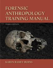 Forensic Anthropology Training Manual: Edition 3