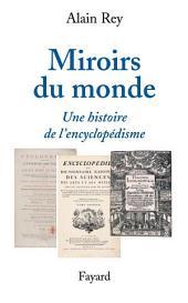 Miroirs du monde: Une histoire de l'encyclopédisme