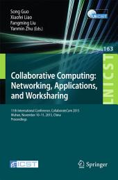 Collaborative Computing: Networking, Applications, and Worksharing: 11th International Conference, CollaborateCom 2015, Wuhan, November 10-11, 2015, China. Proceedings