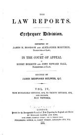 The Law Reports: Reported by James M. Moorsom and Alexander Mortimer ; and in the Divisional Courts of Appeal from Inferior Courts by John Edward Hall ; Ed. by James Redfoord Bulwer. Exchequer Division, Volume 4