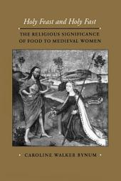 Holy Feast and Holy Fast: The Religious Significance of Food to Medieval Women