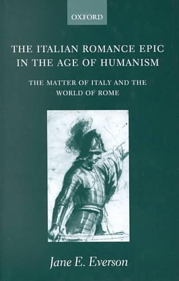 The Italian Romance Epic in the Age of Humanism PDF