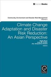 Climate Change Adaptation and Disaster Risk Reduction: An Asian Perspective
