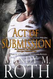 Act of Submission: An Immortal Ops World Novel (PSI-Ops 3/ Paranormal Security and Intelligence)