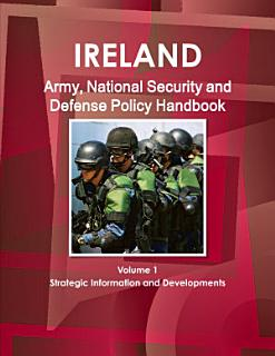 Ireland Army  National Security and Defense Policy Handbook Volume 1 Strategic Information and Developments