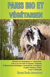 Paris bio et végétarien: restaurants biologiques et végétariens, bars à jus de fruits et légumes, magasins d'alimentation biologique, boulangeries biologiques et puits artésiens à Paris