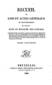 Recueil des lois et actes géneraux du gouvernement, en vigueur dans le Royaume des Pays-Bas: Volume20