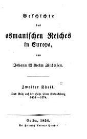 Geschichte des osmanischen Reiches in Europa: Th. Das Reich auf der höhe seiner Entwickelung 1453-1574. 1854