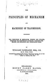 The Principles of Mechanism and Machinery of Transmission: Comprising the Principles of Mechanism, Wheels and Pulleys, Strength and Proportions of Shafts, Couplings for Shafts, and Engaging and Disengaging Gear