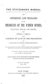 The Statesman's Manual: The Addresses and Messages of the Presidents of the United States, Inaugural, Annual, and Special, from 1789 to 1851 ; with a Memoir of Each of the Presidents, and a History of Their Administrations, Also the Constitution of the United States, and a Selection of Important Documents and Statistical Information, Volume 4