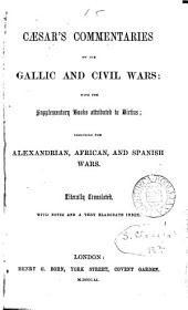 Cæsar's commentaries on the Gallic and civil wars: with the supplementary books attr ... to Hirtius, literally tr. [by W.A. Macdevitt] with notes