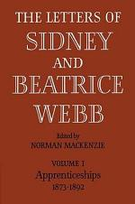 The Letters of Sidney and Beatrice Webb: Volume 1, Apprenticeships 1873-1892
