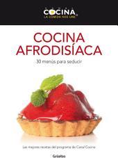 Cocina afrodisíaca: 30 menús para seducir