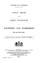 Factories and Workshops: Annual Report of the Chief Inspector of Factories and Workshops