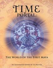 Time Portal: the World of the First Maya