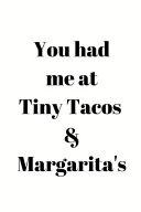 You Had Me at Tiny Tacos   Margarita s