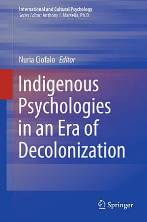Indigenous Psychologies in an Era of Decolonization PDF
